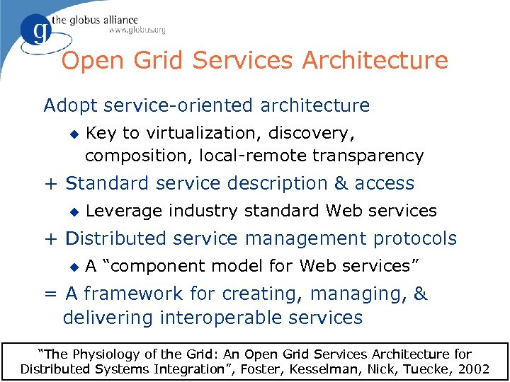 Open Grid Services Architecture Adopt service-oriented architecture u Key to virtualization, discovery, composition, local-remote