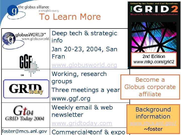 To Learn More Deep tech & strategic info Jan 20 -23, 2004, San Fran