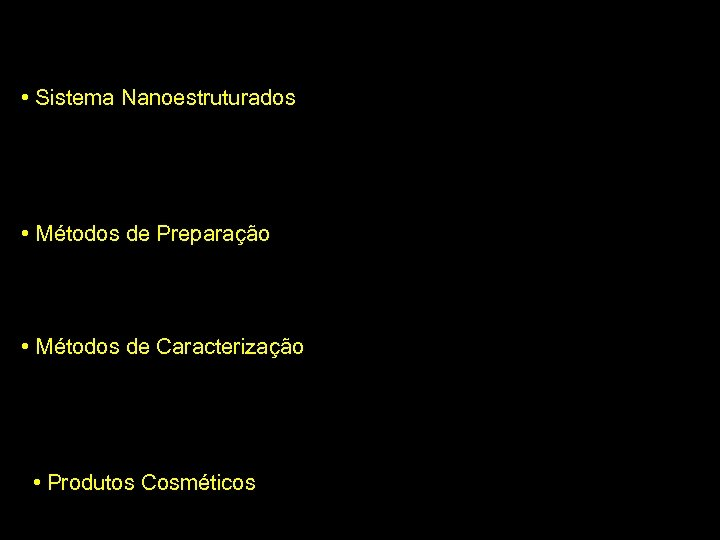 Tópicos • Sistema Nanoestruturados • Nanoemulsões - Lipídicas • Nanopartículas Lipídicas Sólidas • Nanopartículas