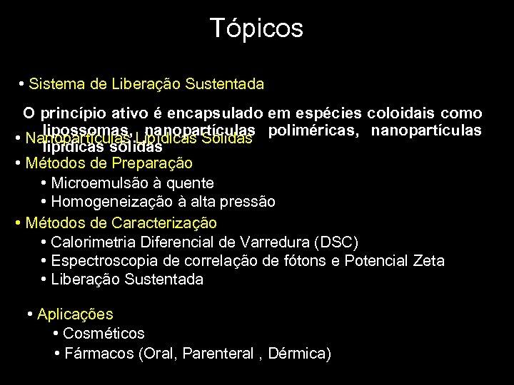 Tópicos • Sistema de Liberação Sustentada O princípio ativo é encapsulado em espécies coloidais