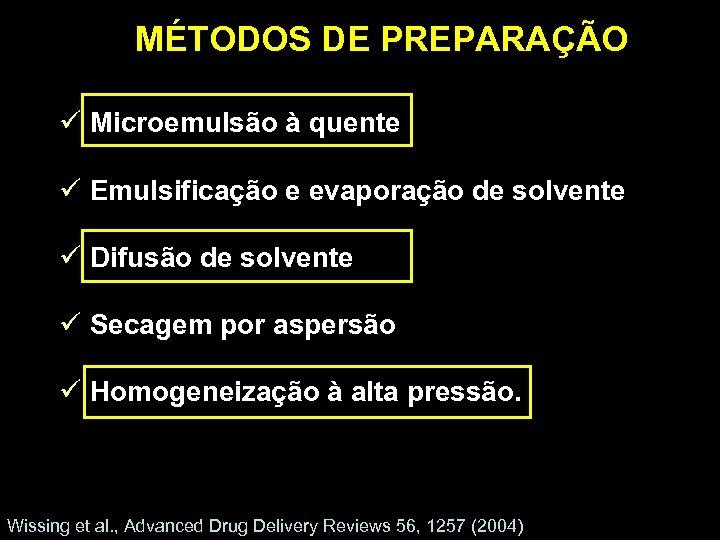 MÉTODOS DE PREPARAÇÃO ü Microemulsão à quente ü Emulsificação e evaporação de solvente ü