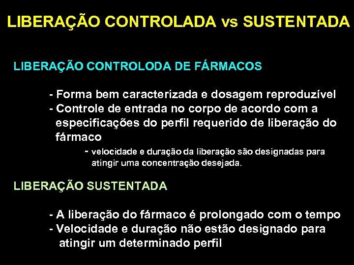 LIBERAÇÃO CONTROLADA vs SUSTENTADA LIBERAÇÃO CONTROLODA DE FÁRMACOS - Forma bem caracterizada e dosagem