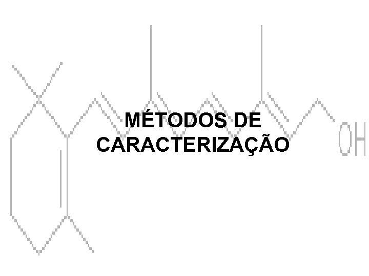 MÉTODOS DE CARACTERIZAÇÃO