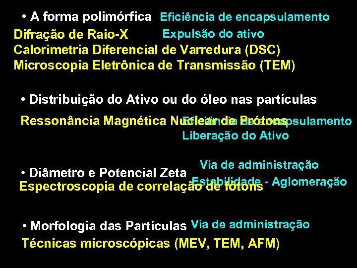 • A forma polimórfica Eficiência de encapsulamento Expulsão do ativo Difração de Raio-X
