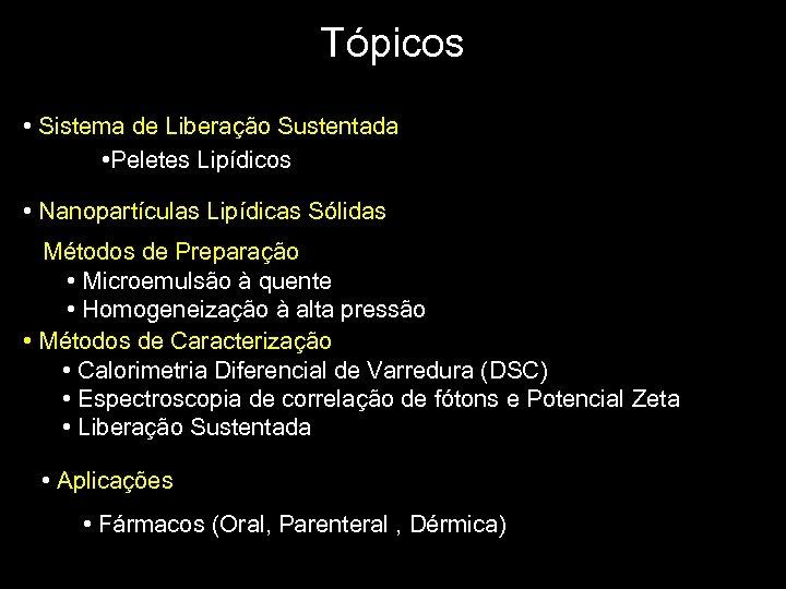 Tópicos • Sistema de Liberação Sustentada • Peletes Lipídicos • Nanopartículas Lipídicas Sólidas •