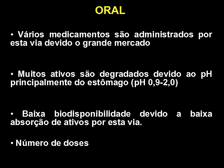 ORAL • Vários medicamentos são administrados por esta via devido o grande mercado •