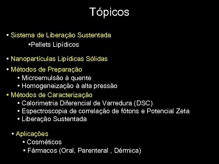 Tópicos • Sistema de Liberação Sustentada • Pellets Lipídicos • Nanopartículas Lipídicas Sólidas •