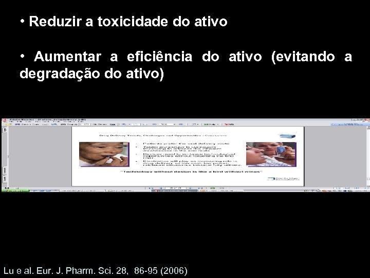 • Reduzir a toxicidade do ativo • Aumentar a eficiência do ativo (evitando