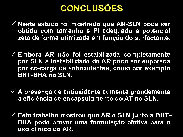 CONCLUSÕES ü Neste estudo foi mostrado que AR-SLN pode ser obtido com tamanho e