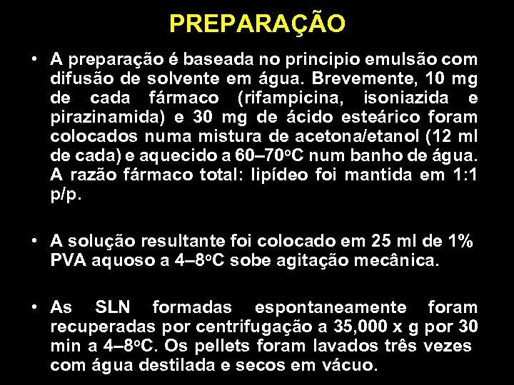 PREPARAÇÃO • A preparação é baseada no principio emulsão com difusão de solvente em