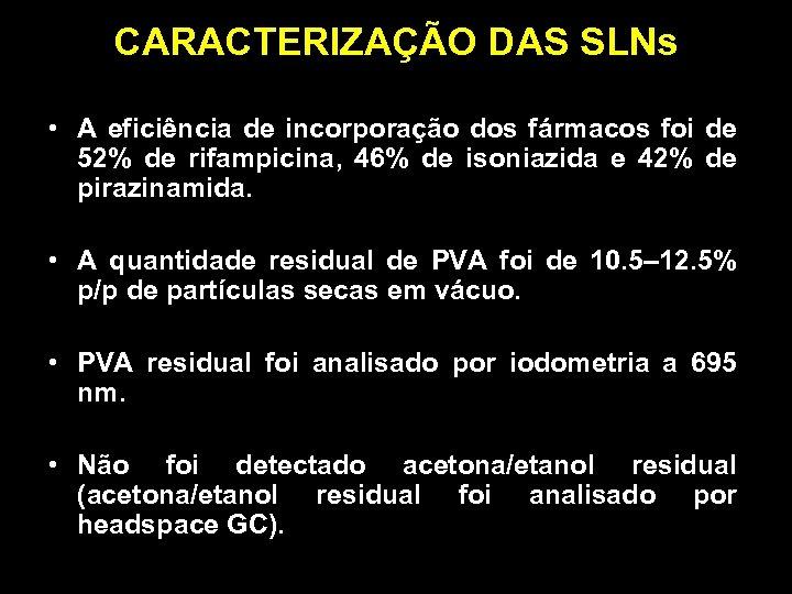 CARACTERIZAÇÃO DAS SLNs • A eficiência de incorporação dos fármacos foi de 52% de