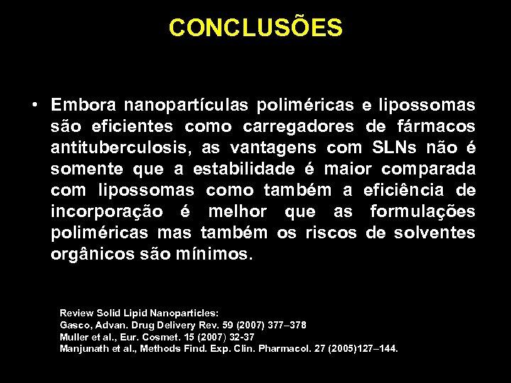 CONCLUSÕES • Embora nanopartículas poliméricas e lipossomas são eficientes como carregadores de fármacos antituberculosis,