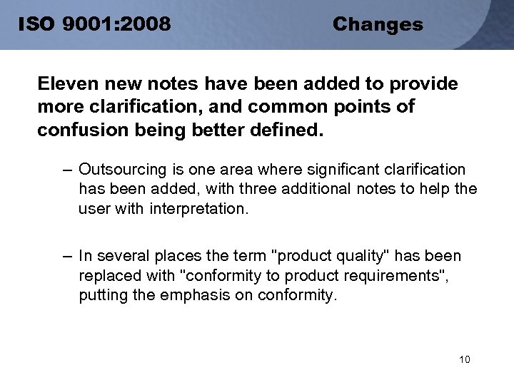 ISO 9001: 2008 Changes Eleven new notes have been added to provide more clarification,