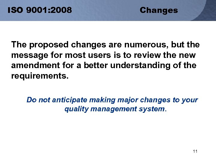 ISO 9001: 2008 Changes The proposed changes are numerous, but the message for most