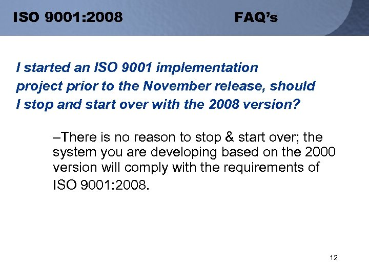 ISO 9001: 2008 FAQ's I started an ISO 9001 implementation project prior to the