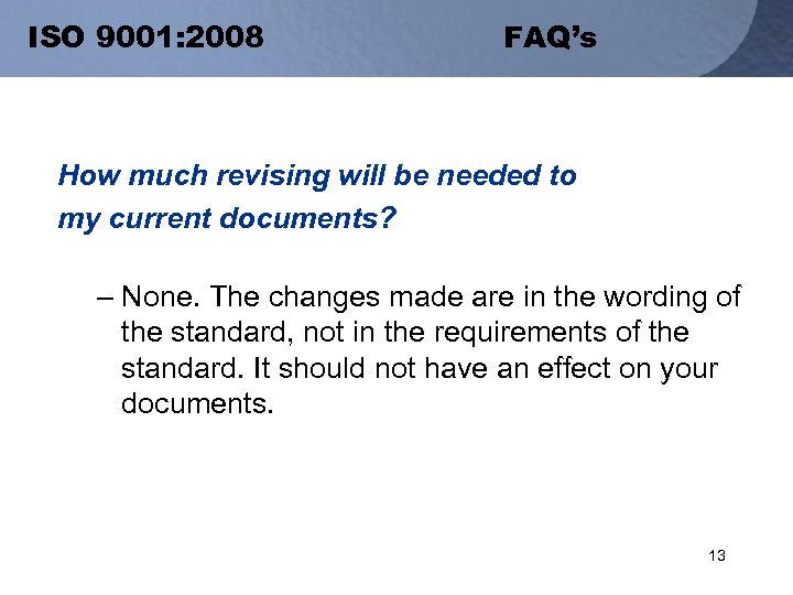 ISO 9001: 2008 FAQ's How much revising will be needed to my current documents?