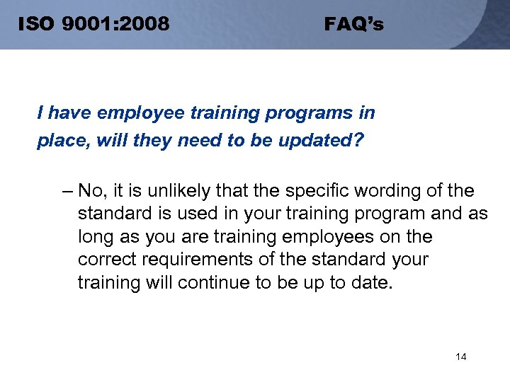 ISO 9001: 2008 FAQ's I have employee training programs in place, will they need