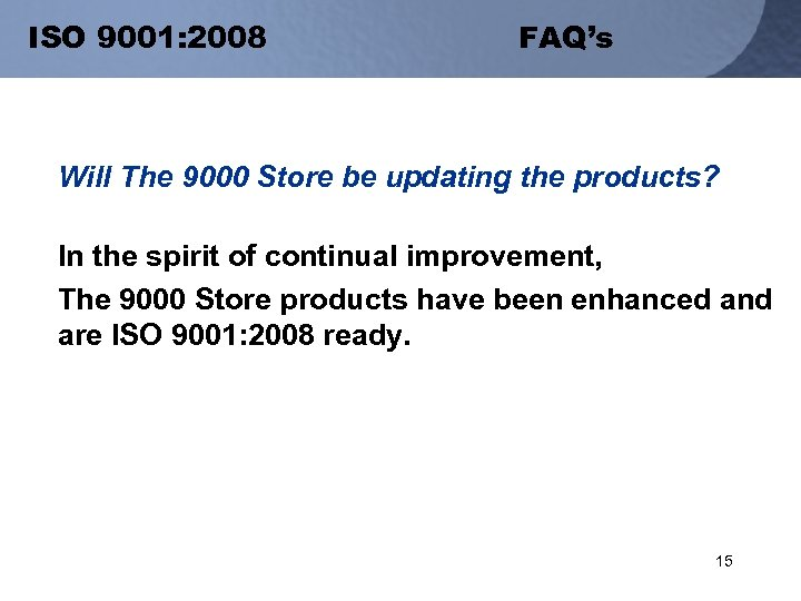 ISO 9001: 2008 FAQ's Will The 9000 Store be updating the products? In the
