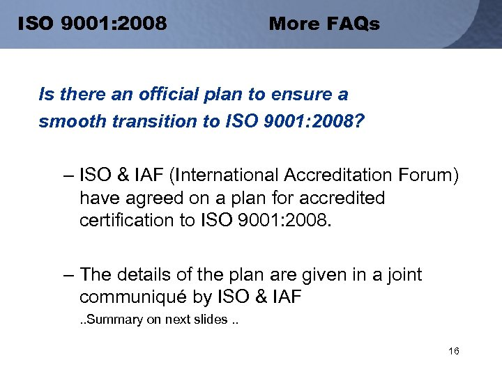 ISO 9001: 2008 More FAQs Is there an official plan to ensure a smooth