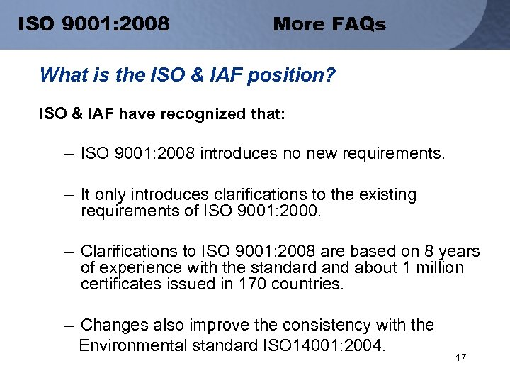 ISO 9001: 2008 More FAQs What is the ISO & IAF position? ISO &