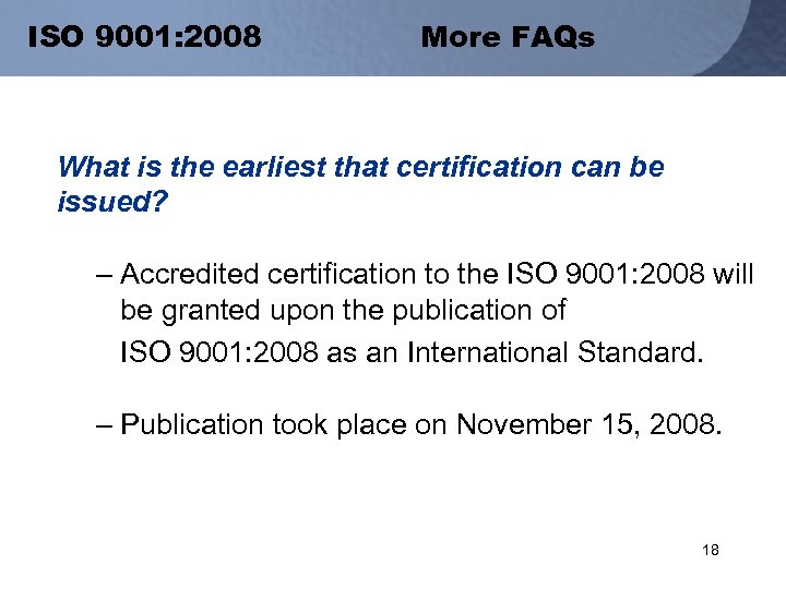 ISO 9001: 2008 More FAQs What is the earliest that certification can be issued?