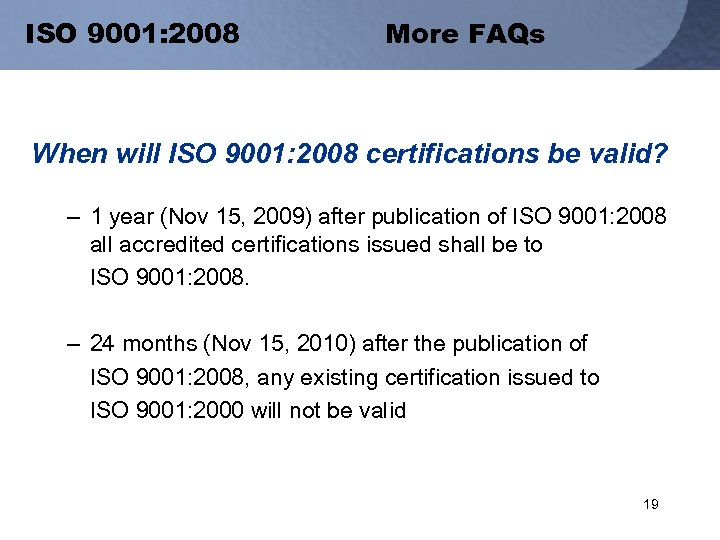 ISO 9001: 2008 More FAQs When will ISO 9001: 2008 certifications be valid? –