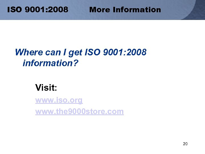 ISO 9001: 2008 More Information Where can I get ISO 9001: 2008 information? Visit: