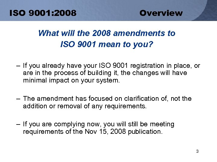 ISO 9001: 2008 Overview What will the 2008 amendments to ISO 9001 mean to