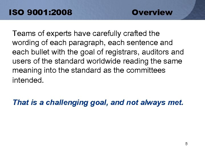 ISO 9001: 2008 Overview Teams of experts have carefully crafted the wording of each
