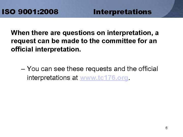 ISO 9001: 2008 Interpretations When there are questions on interpretation, a request can be