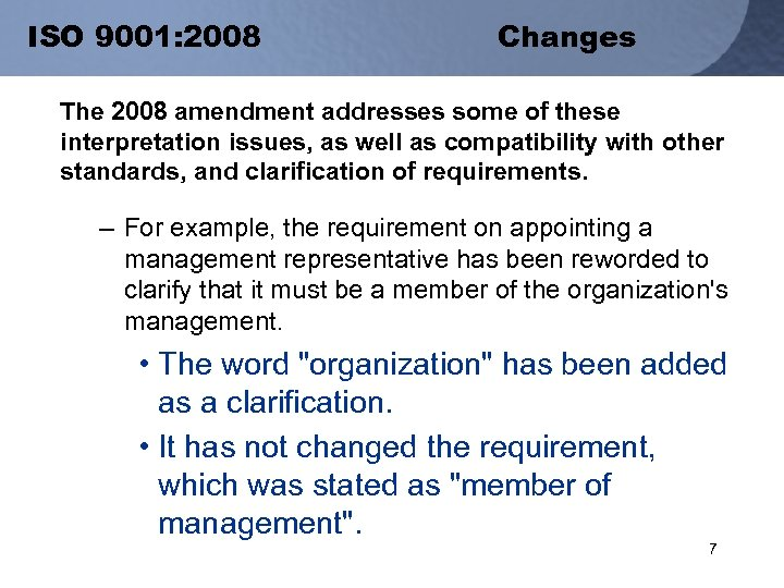 ISO 9001: 2008 Changes The 2008 amendment addresses some of these interpretation issues, as
