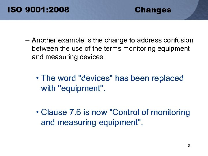 ISO 9001: 2008 Changes – Another example is the change to address confusion between