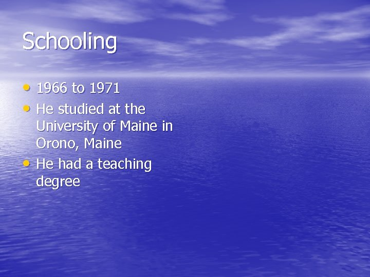 Schooling • 1966 to 1971 • He studied at the • University of Maine
