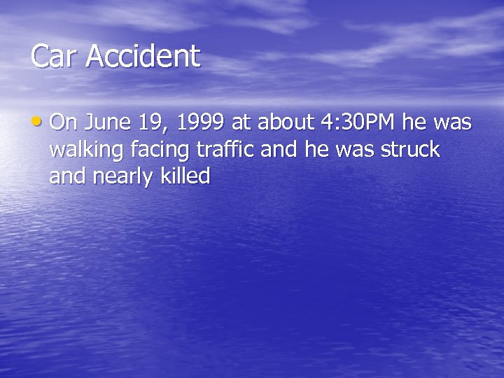 Car Accident • On June 19, 1999 at about 4: 30 PM he was