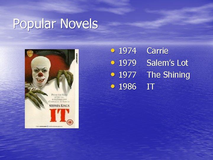 Popular Novels • 1974 • 1979 • 1977 • 1986 Carrie Salem's Lot The