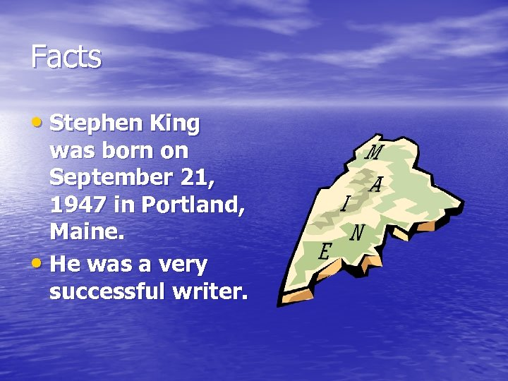 Facts • Stephen King was born on September 21, 1947 in Portland, Maine. •