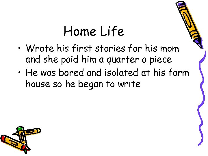 Home Life • Wrote his first stories for his mom and she paid him