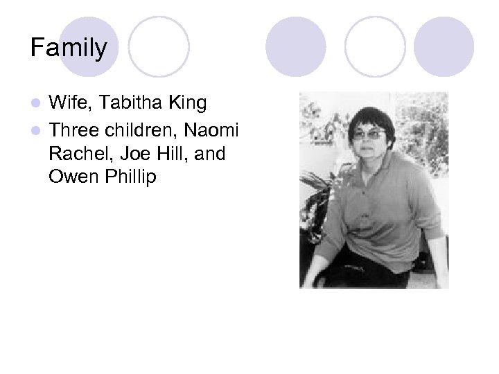 Family Wife, Tabitha King l Three children, Naomi Rachel, Joe Hill, and Owen Phillip