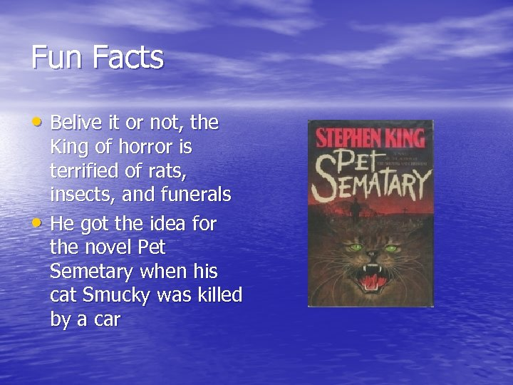 Fun Facts • Belive it or not, the • King of horror is terrified