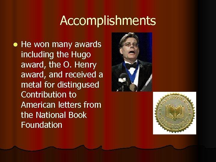 Accomplishments l He won many awards including the Hugo award, the O. Henry award,