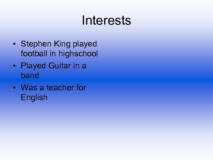 Interests • Stephen King played football in highschool • Played Guitar in a band