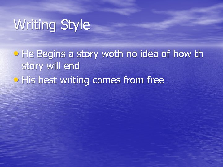 Writing Style • He Begins a story woth no idea of how th story