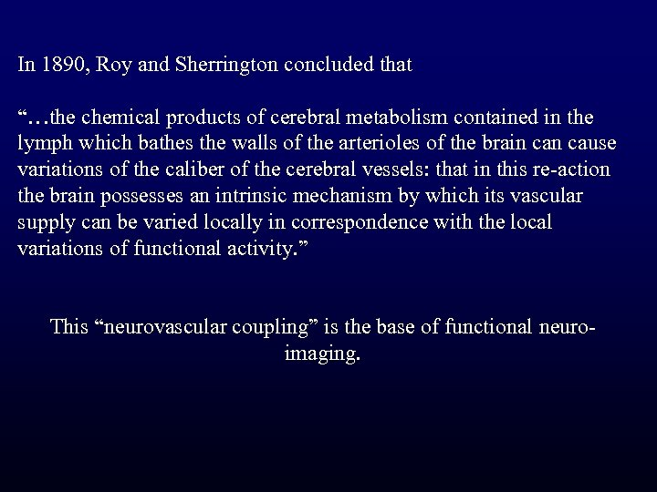 "In 1890, Roy and Sherrington concluded that ""…the chemical products of cerebral metabolism contained"