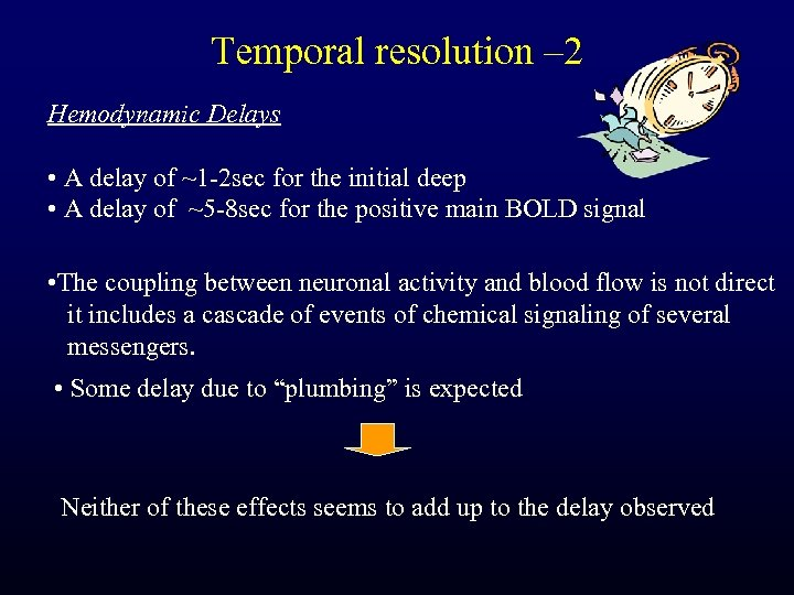 Temporal resolution – 2 Hemodynamic Delays • A delay of ~1 -2 sec for