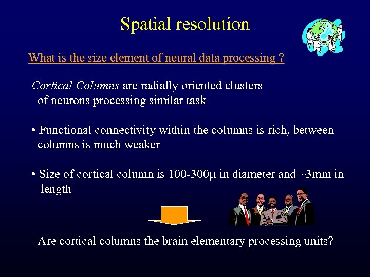 Spatial resolution What is the size element of neural data processing ? Cortical Columns