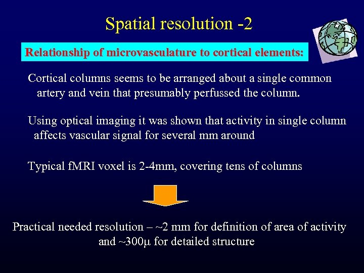 Spatial resolution -2 Relationship of microvasculature to cortical elements: Cortical columns seems to be