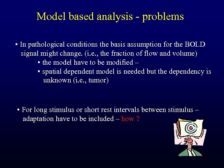 Model based analysis - problems • In pathological conditions the basis assumption for the