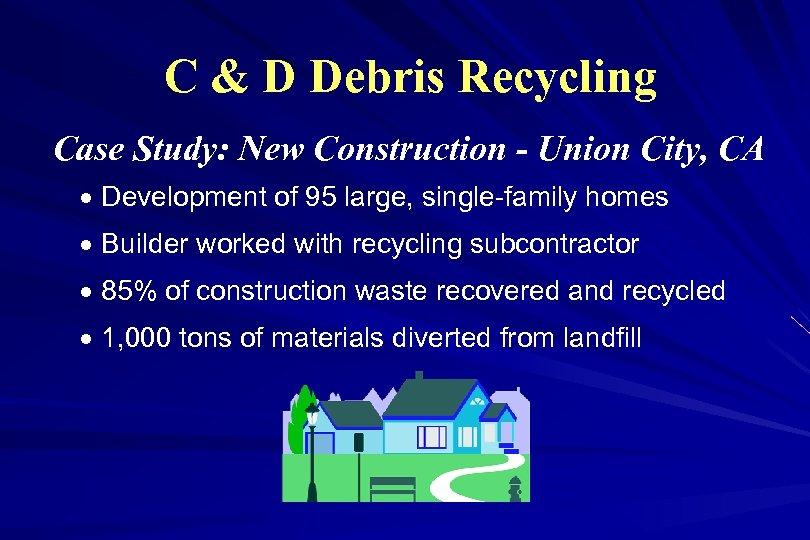 C & D Debris Recycling Case Study: New Construction - Union City, CA ·