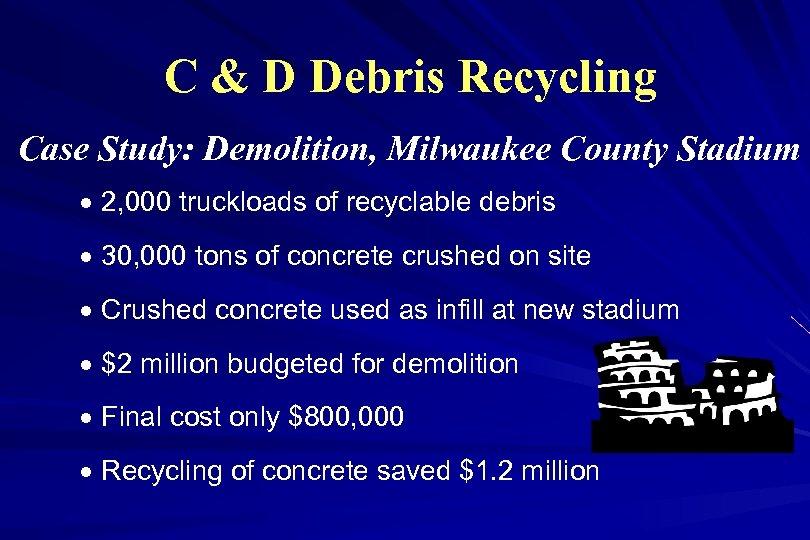 C & D Debris Recycling Case Study: Demolition, Milwaukee County Stadium · 2, 000