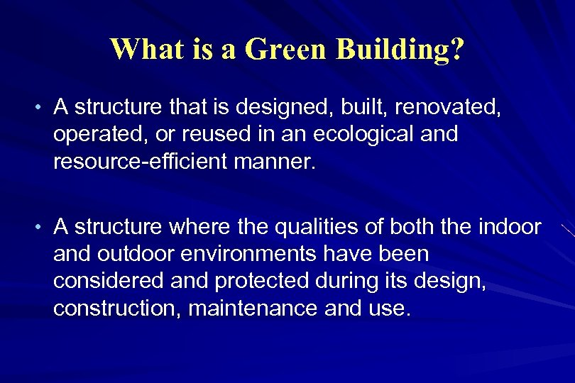 What is a Green Building? • A structure that is designed, built, renovated, operated,